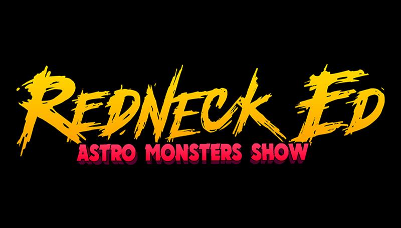 Redneck Ed: Astro Monsters Show